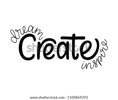Dream Create Inspire. Inspirational quote.Hand drawn illustration with hand lettering.