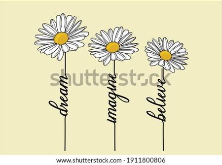 dream imagine daisy  lettering daisy flower lettering hand drawn vector daisy flower with lettering positive quote flower design margarita  mariposa stationery,mug,t shirt,phone case fashion slogan