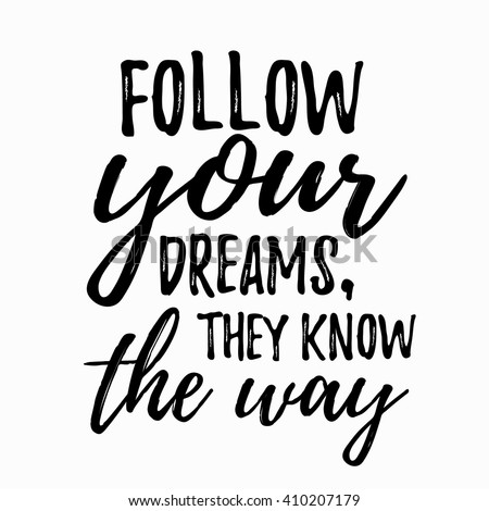 Dream inspirational quote – follow your dream.. Lettering inspirational quote design for posters, t-shirts, advertisement.