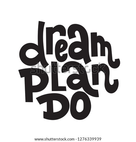 Dream Plan Do - unique vector hand drawn motivational quote to keep inspired for success. Phrase for business goals, self development, personal growth, life coach, mentoring, posters, social media.
