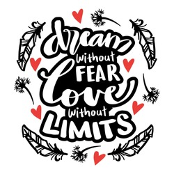 Dream without fear, love without limits. Hand lettering. Motivational quote.