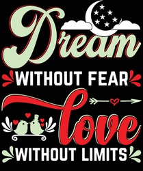 Dream without fear love without limits love and motivational t-shirt design.