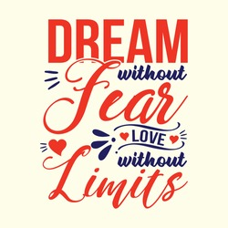Dream without fear, love without limits. Vector typography for posters, home decor, tees