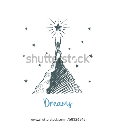 Dreams. A man stands on a mountain, wants to get a big star. Vector illustration, business concept hand drawn sketch.