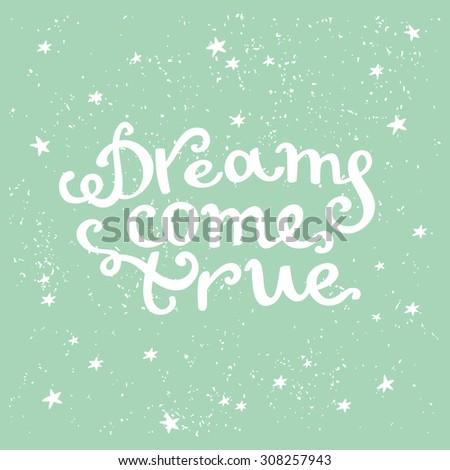 Dreams come true. Cute hand drawn beautiful card. Romantic quote for dreams