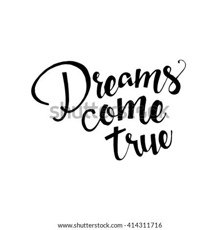 Dreams come true hand drawn lettering isolated on white background for your design