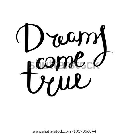 Dreams come true. Hand drawn vector lettering phrase. Modern motivating calligraphy decor for wall, poster, prints, cards, t-shirts and other