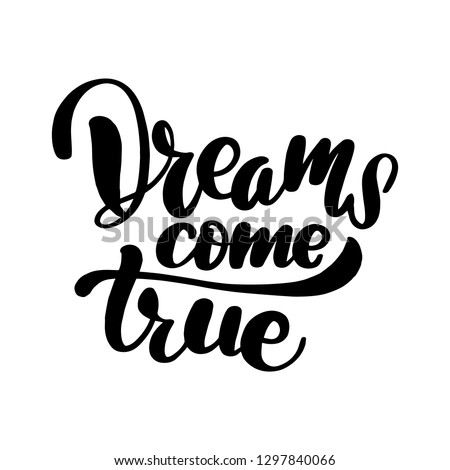 Dreams come true lettering card. Typographic design isolated on white background. Vector illustration.