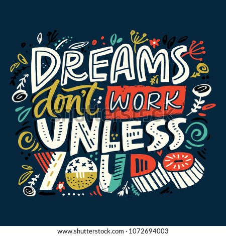 Dreams donâ??t work until you do - motivational quote. Colourful lettering for postcards and banners. Vector illustration made by hand.