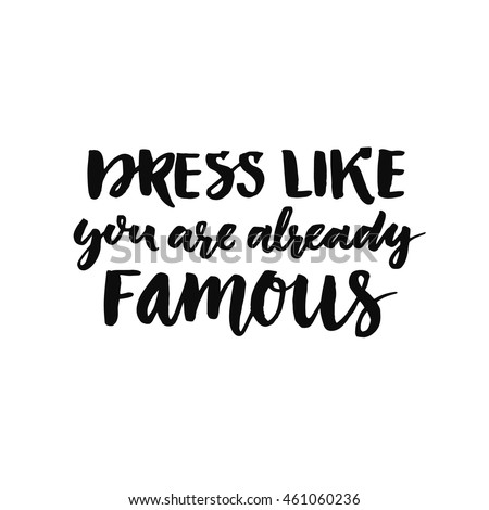 Dress Like You Are Already Famous Inspirational Quote