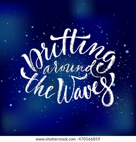 Drifting around the waves. Vector hand written brush pen calligraphy phrase or quote. Cute isolated letters on an abstract background. #470566859