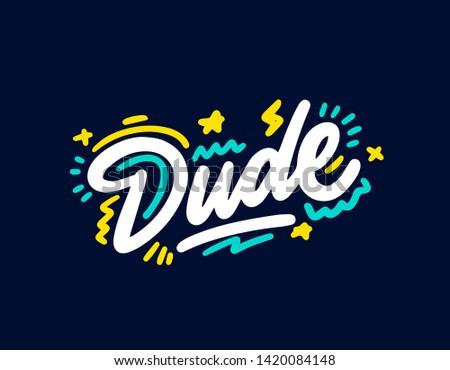 Dude.Typographic print poster. T shirt hand lettered calligraphic design. Lettering design. Vector illustration.