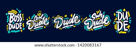 Dude. Typography set with slogan for t shirt or sweatshirt printing and embroidery. Print for tee. Hand drawn style. Cool dude.