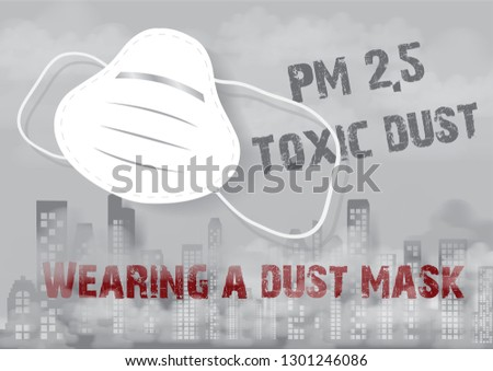 Dust mask with warning wording about PM 2.5 dust on landscape city view in dust and bad fog pollution on gray background. PM 2.5 dust bad pollution warning poster campaign in vector design.