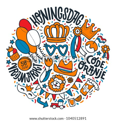 Dutch King's Day illustration. Hand drawn lettering and various icons arranged in a circle. Drawing for prints on t-shirts, posters, banners and festival products. Vector.