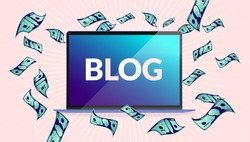 Earn money from blog - Laptop computer with the text blog on screen, money raining down. How to achieve success with blogging concept. Vector illustration.