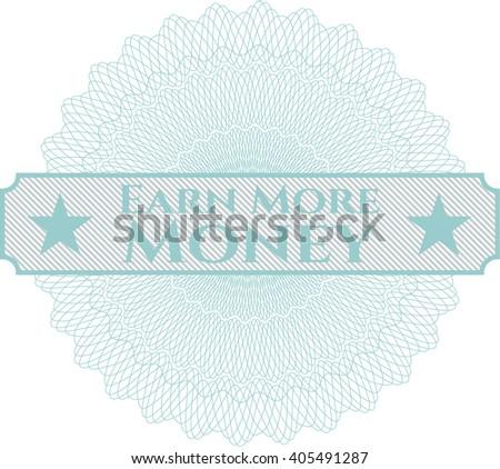 Earn More Money inside a money style rosette