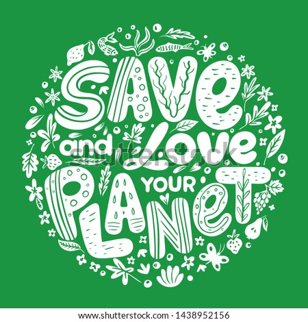 "Earth Day advertising and agitating posters. Hand drawn phrase ""Save and love your planet"". Love and save our planet placards vector illustration. Ecology saving measures"