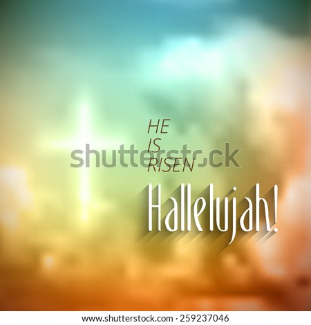 easter christian motive,with text He is risen Hallelujah, vector illustration, eps 10 with transparency and gradient mesh