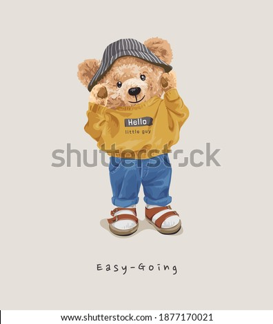 easy going slogan with cute bear doll in casual outfit illustration