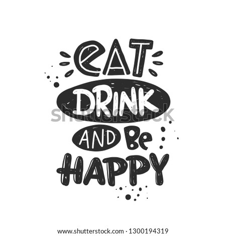 Eat, drink and be happy. Hand-lettering phrase. Vector illustration. Can be used for badge, logo, label, bakery, street festival, farmers market, country fair, shop, kitchen classes, food studio