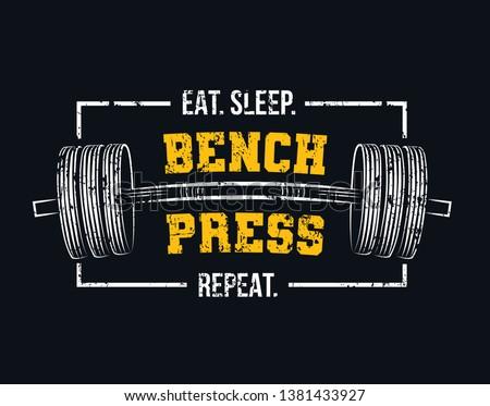 eat sleep bench press repeat