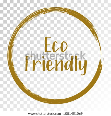 Eco friendly label vector, round emblem, painted icon for natural products packaging, clothing and food pack. Eco sign, ecological tag circle stamp, logo shape label design for recyclable goods.