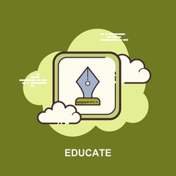 Educate with ink pen writing on green background flat concept design