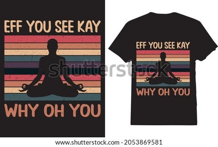 eff you see kay why oh you T-shirt for men, women Stok fotoğraf ©