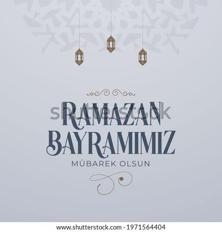 Eid al-Fitr Mubarak Islamic Feast Greetings (Turkish: Ramazan Bayramınız Mübarek Olsun) Holy month of muslim community Ramazan. Billboard, Poster, Social Media, Greeting Card template.