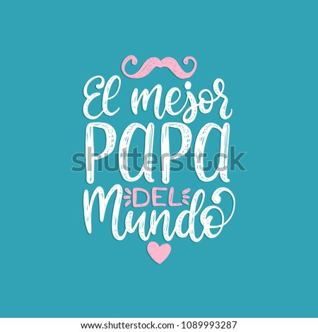 El Mejor Papa Del Mundo, hand lettering. Translation from Spanish World's Greatest Dad. Fathers Day vector calligraphic inscription for greeting card, festive poster etc. Stock fotó ©