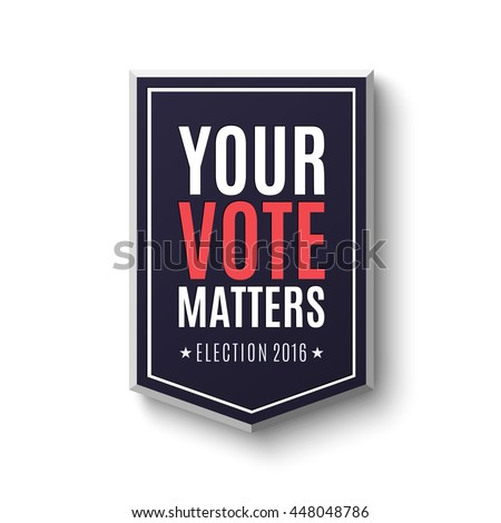 Election 2016 poster template. Your Vote Matters, badge isolated on white background. Vector illustration.