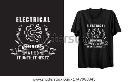 Electrical Engineer we do it until it hertz.Electrical Engineer - Is Ready To Print On T-Shirt For Electrical Engineer.Engineers Shirt, Engineers Gift, Engineers T Shirt Vector - Typography, vintage.