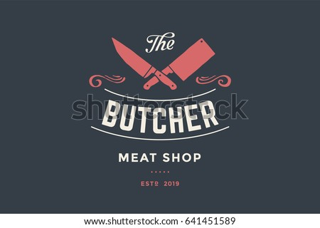 Emblem of Butcher meat shop with Cleaver and Chefs knives, text The Butcher Meat Shop. Logo template for meat business - shop, market, restaurant or design - banner, sticker. Vector Illustration