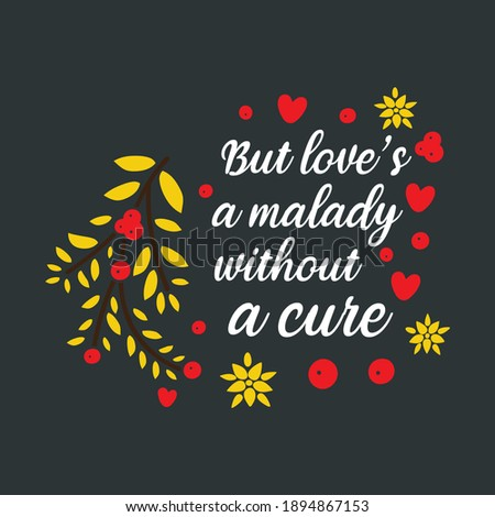 Emotional Slogan To Celebrate Valentines Day Event Showing The Message-But Love's a Malady Without a Cure. Red Yellow Graphics With White Text on Black Background For Ready Use as Clothing Template. Photo stock ©