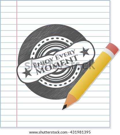 Enjoy Every Moment draw (pencil strokes)