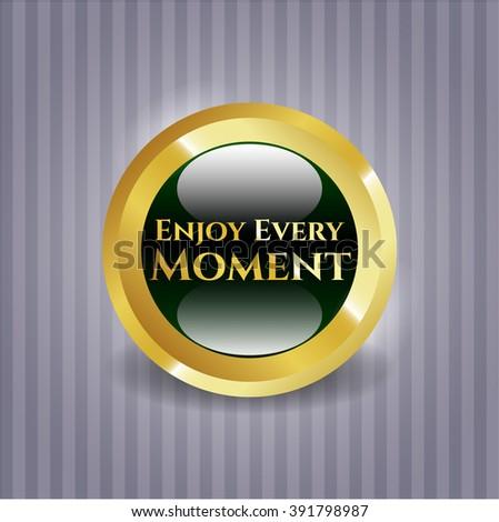 Enjoy Every Moment golden emblem or badge