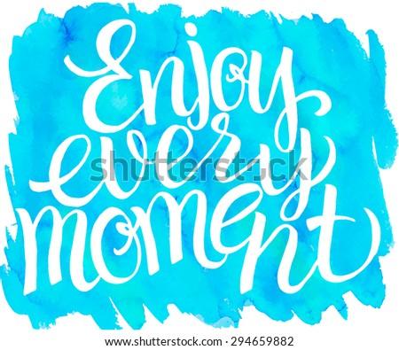 enjoy every moment motivation