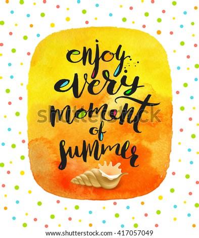 Enjoy every moment of summer - Summer calligraphy. Summer holidays. Summer vector. Summer illustration. Summer items. Summer vacation. Tropical summer. Summer travel. Summer rest. Summer greeting.