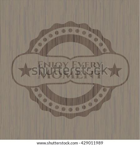 Enjoy Every Moment realistic wood emblem