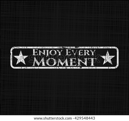 Enjoy Every Moment with chalkboard texture
