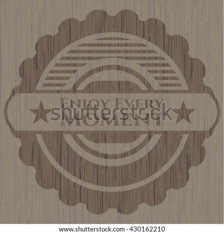 Enjoy Every Moment wooden emblem