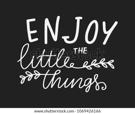 Enjoy the little things. Hand lettering motivation quote for your design