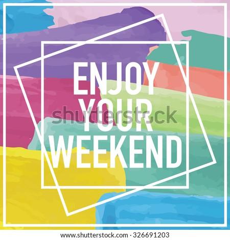 Enjoy Your Weekend Design