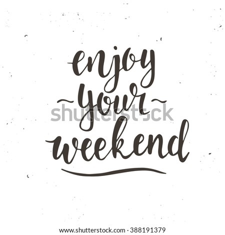 Enjoy your weekend. Hand drawn typography poster. T-shirt hand lettered calligraphic design. Inspirational vector typography