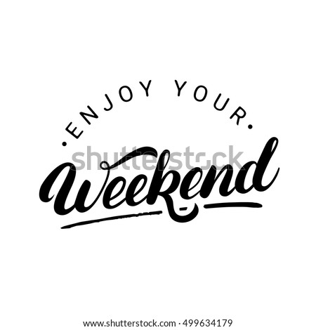 Enjoy your weekend hand written lettering. Modern brush calligraphy. Inspirational quote. Vector illustration.