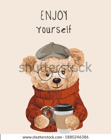 enjoy yourself slogan with bear doll holding coffee cup illustration