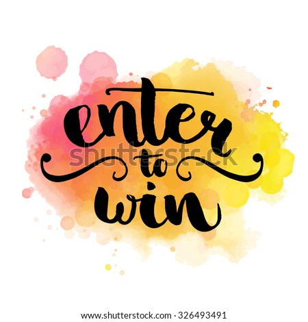 Enter to win. Giveaway banner for social media contests and promotions. Vector hand lettering at colorful watercolor background. Modern brush  calligraphy style.