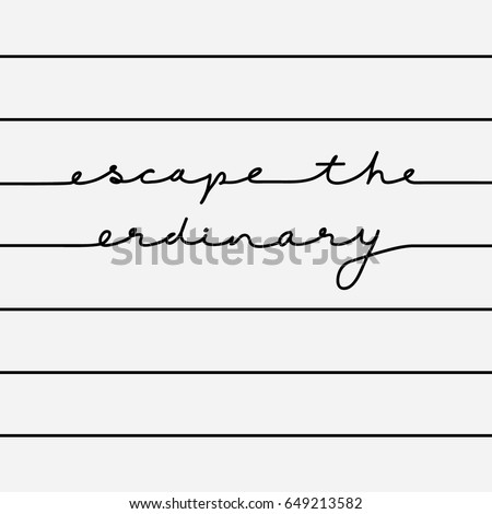 Escape the Ordinary Calligraphy Minimal Fashion Slogan with line for T-shirt and apparels tee graphic vector Print.