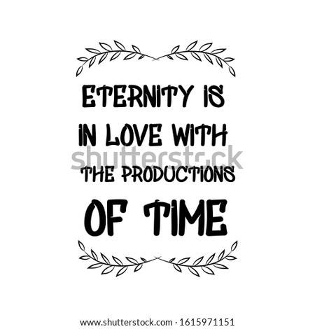 Eternity is in love with the productions of time. Calligraphy saying for print. Vector Quote